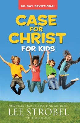 Case for Christ for Kids 90-Day Devotional - Lee Strobel pdf download