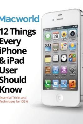 12 Things Every iPhone & iPad User Should Know - Macworld Editors