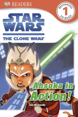 DK Readers L1: Star Wars: The Clone Wars: Ahsoka in Action! (Enhanced Edition) - Jon Richards