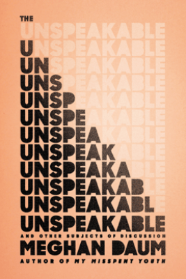 The Unspeakable - Meghan Daum
