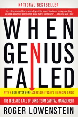 When Genius Failed - Roger Lowenstein