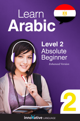 Learn Arabic - Level 2: Absolute Beginner Arabic (Enhanced Version) - Innovative Language Learning, LLC