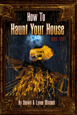 How to Haunt Your House, Book Two - Lynne Mitchell & Shawn Mitchell