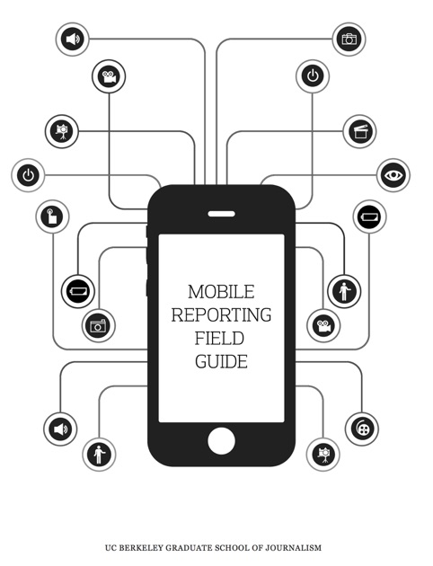 Mobile Reporting Field Guide by Richard Koci Hernandez