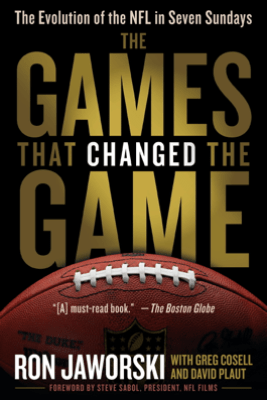 The Games That Changed the Game - Ron Jaworski, David Plaut & Greg Cosell