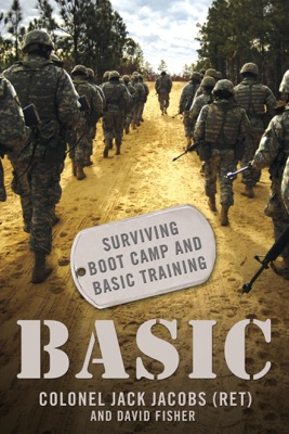 Basic: Surviving Boot Camp and Basic Training - Col. Jack Jacobs & David Fisher pdf download