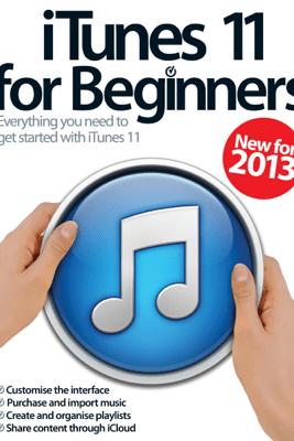 iTunes 11 for Beginners - Imgine Publishing & Imagine Publishing