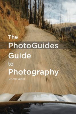 The PhotoGuides Guide to Photography - Ash Davies