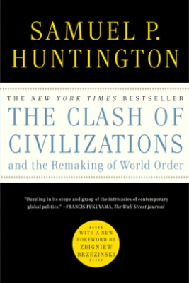 The Clash of Civilizations and the Remaking of World Order - Samuel P. Huntington