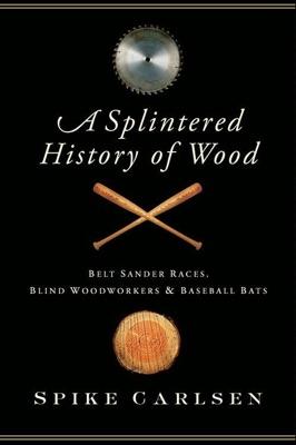 A Splintered History of Wood - Spike Carlsen pdf download