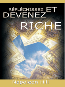Reflechissez Et Devenez Riche / Think and Grow Rich [Translated] - Napoleon Hill pdf download
