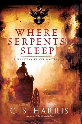 Where Serpents Sleep - C. S. Harris pdf download