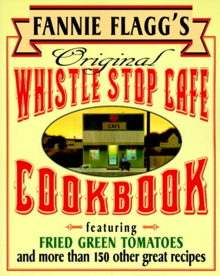 Fannie Flagg's Original Whistle Stop Cafe Cookbook - Fannie Flagg pdf download
