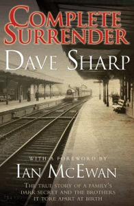 Complete Surrender - The True Story of a Family's Dark Secret and the Brothers it Tore Apart at Birth - Dave Sharp & Ian McEwan pdf download