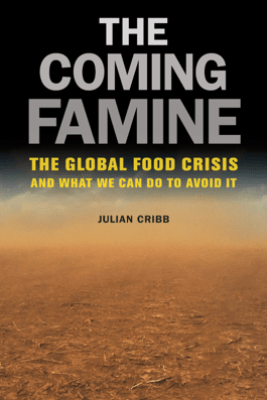 The Coming Famine - Julian Cribb