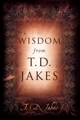 Wisdom from T.D. Jakes - T.D. Jakes pdf download