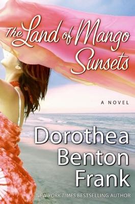 The Land of Mango Sunsets - Dorothea Benton Frank pdf download