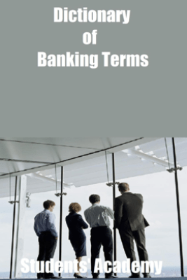 Dictionary of Banking Terms - Students' Academy