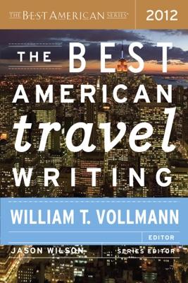 The Best American Travel Writing 2012 - Jason Wilson & William T. Vollmann pdf download