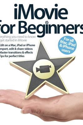 iMovie for Beginners: iBooks 2 Edition - Imagine Publishing