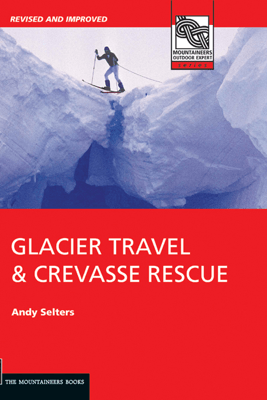 Glacier Travel and Crevasse Rescue - Andy Selters