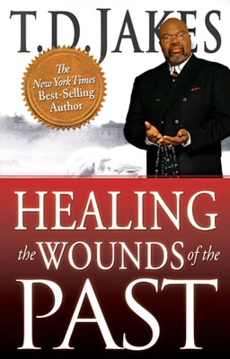 Healing the Wounds of the Past - T.D. Jakes pdf download