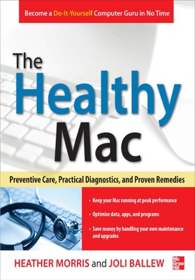 The Healthy Mac: Preventive Care, Practical Diagnostics, and Proven Remedies - Heather Morris & Joli Ballew pdf download