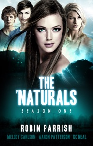 The 'Naturals: Awakening (Season 1 -- Episodes 13-16) - Robin Parrish, Melody Carlson, Aaron Patterson & K.C. Neal pdf download