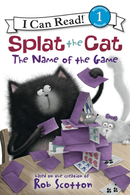 Splat the Cat: The Name of the Game - Rob Scotton