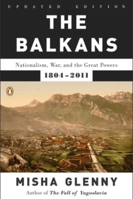 The Balkans - Misha Glenny