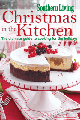 Southern Living Christmas in the Kitchen - Editors of Southern Living Magazine