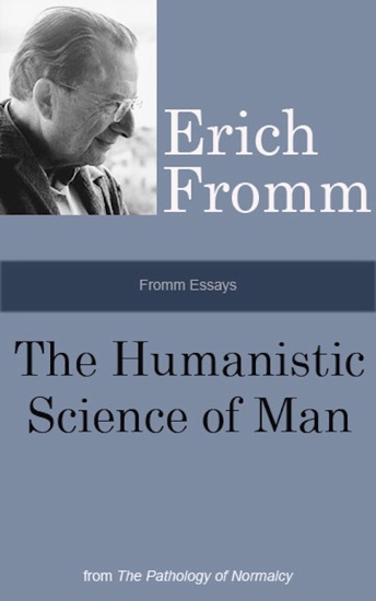 Fromm Essays: The Humanistic Science of Man, From the The Pathology of Normalcy by Erich Fromm pdf download