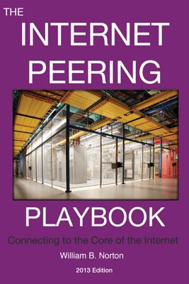The 2013 Internet Peering Playbook - William B. Norton