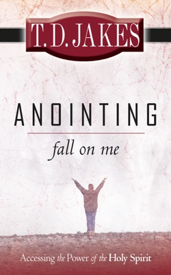 Anointing Fall On Me - T.D. Jakes pdf download
