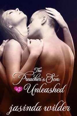 The Preacher's Son #2: Unleashed - Jasinda Wilder pdf download