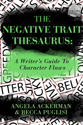 The Negative Trait Thesaurus: A Writer's Guide to Character Flaws - Angela Ackerman & Becca Puglisi