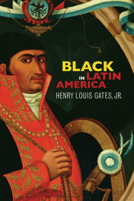 Black in Latin America - Henry Louis Gates, Jr.