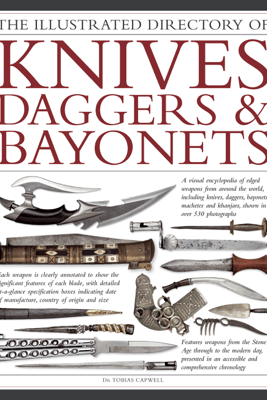 The Illustrated Directory of Knives, Daggers & Bayonets - Dr Tobias Capwell