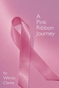 A Pink Ribbon Journey - Wendy Clarke pdf download