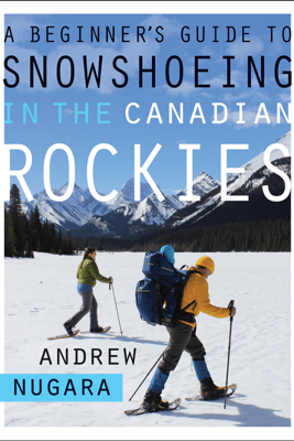 A Beginner's Guide to Snowshoeing in the Canadian Rockies - Andrew Nugara