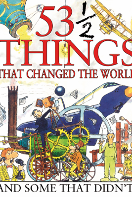 53 and a Half Things That Changed the World - David West & Steve Parker