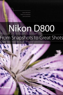 Nikon D800: From Snapshots to Great Shots - Jeff Revell