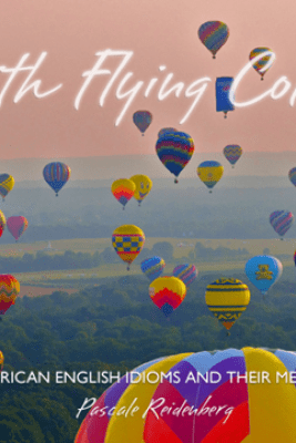 With Flying Colors: American Idioms and Their Meaning - Pascale Reidenberg