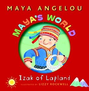 Maya's World: Izak of Lapland - Maya Angelou & Lizzy Rockwell pdf download