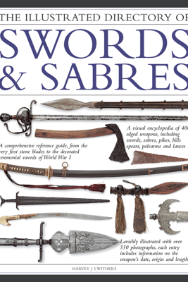 The Illustrated Directory of Swords & Sabres - Harvey J S Withers