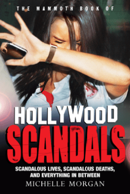 The Mammoth Book of Hollywood Scandals - Michelle Morgan