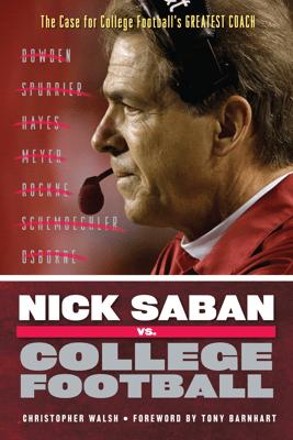 Nick Saban vs. College Football - Christopher Walsh