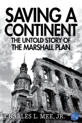 Saving a Continent: The Untold Story of the Marshall Plan - Charles L. Mee, Jr.