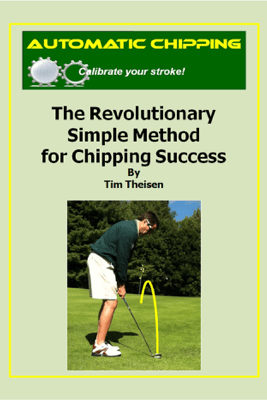 Automatic Chipping the Revolutionary Simple Method for Chipping Success - Tim Theisen