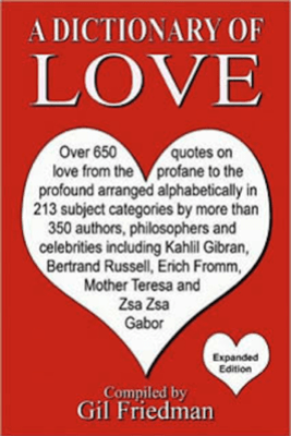 A Dictionary of Love: Over 650 quotes on love from the profane to the profound arranged alphabetically - Gil Friedman